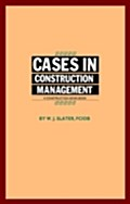 Cases in Construction Management - W.J. Slater