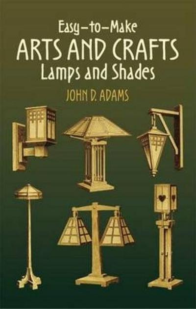 Easy-To-Make Arts and Crafts Lamps and Shades (Dover Craft Books) - John Duncan Adams