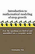 Introduction to Mathematical Modeling of Crop Growth - Christopher B. S. Teh