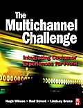 The Multichannel Challenge: Integrating Customer Experiences for Profit - Hugh Wilson