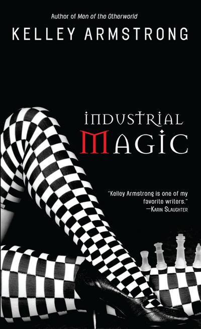 Industrial Magic: Women of the Otherworld - Kelley Armstrong