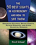 The 50 Best Sights in Astronomy and How to See Them - Fred Schaaf