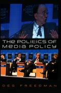 The Politics of Media Policy - Des Freedman