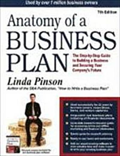 Anatomy of a Business Plan: The Step-By-Step Guide to Building Your Business and Securing Your Company's Future: The Step-by-Step Guide to Building a ... Smart, Building the Business, & Securin) - Linda J. Pinson