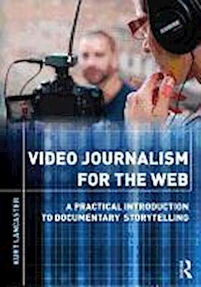 Video Journalism For The Web - Kurt Lancaster