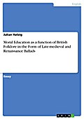 Moral Education as a function of British Folklore in the Form of Late-medieval and Renaissance Ballads - Julian Hatzig