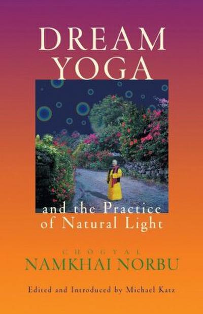 Dream Yoga and the Practice of Natural Light, Revised - Namkhai Norbu
