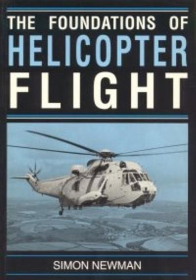 Foundations of Helicopter Flight - S. Newman