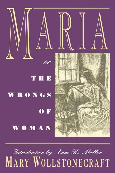 Maria: Or, the Wrongs of Woman - MaryShelley Wollstonecraft