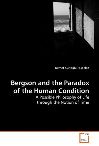 Bergson and the Paradox of the Human Condition - Demet Kurtoglu Tasdelen