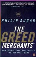 The Greed Merchants: How the Investment Banks Played the Free Market Game - Philip Augar