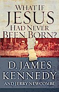 What if Jesus Had Never Been Born? - D. James Kennedy