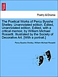 The Poetical Works of Percy Bysshe Shelley. Unannotated edition. Edited, Unannotated edition. Edited, with a critical memoir, by William Michael Rossetti. Illustrated by the Society of Decorative Art. [With a portrait.] - Percy Bysshe Shelley