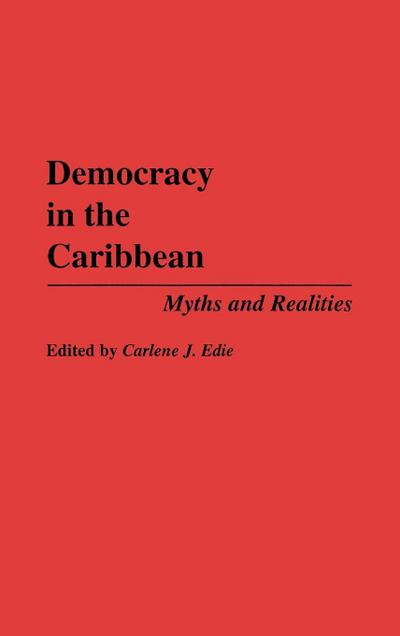 Democracy in the Caribbean: Myths and Realities - Carlene J. Edie