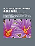 PlayStation-Only Games (Book Guide): Final Fantasy Chronicles, Dance Dance Revolution 5thmix, the Legend of Dragoon, Brave Fencer Musashi - Source Wikipedia