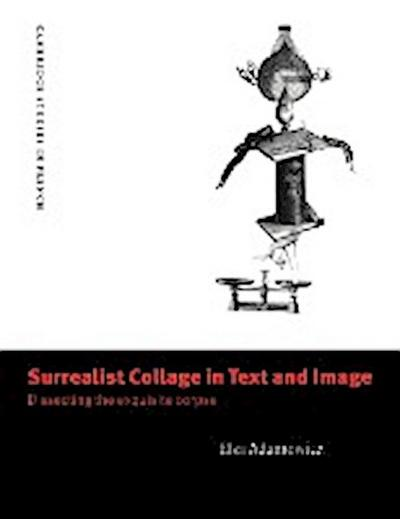 Surrealist Collage in Text & Image: Dissecting the Exquisite Corpse (Cambridge Studies in French, Band 56) - Elza Adamowicz