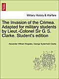 The Invasion of the Crimea. Adapted for military students by Lieut.-Colonel Sir G. S. Clarke. Student`s edition - Alexander William Kinglake