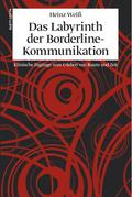 Das Labyrinth der Borderline-Kommunikation - Heinz Weiss