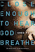 Close Enough to Hear God Breathe - Greg Paul