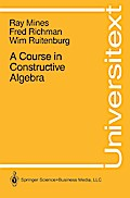 A Course in Constructive Algebra - Ray Mines
