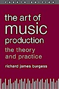 Art of Music Production: The Theory and Practice - Richard James Burgess