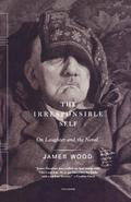 The Irresponsible Self - James Wood
