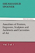 Anecdotes of Painters, Engravers, Sculptors and Architects and Curiosities of Art (Vol. 3 of 3) - Shearjashub Spooner