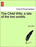 The Child Wife: a tale of the two worlds. Vol. III - Mayne Reid