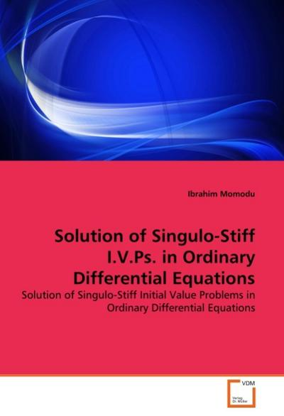 Solution of Singulo-Stiff I.V.Ps. in Ordinary Differential Equations - Ibrahim Momodu