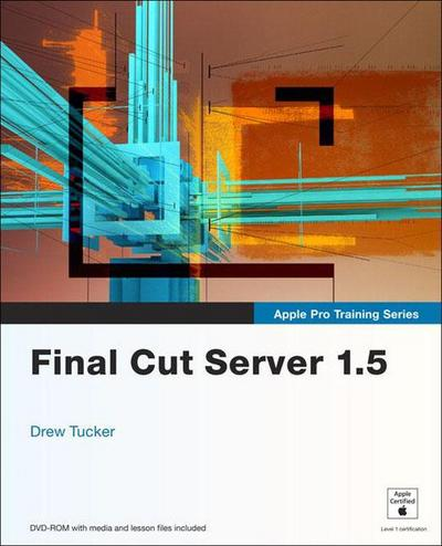 Apple Pro Training Series. Final Cut Server 1.5 - Drew Tucker