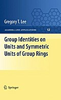 Group Identities on Units and Symmetric Units of Group Rings - Gregory T Lee