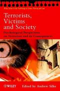 Terrorists, Victims and Society: Psychological Perspectives on Terrorism and its Consequences (Wiley Series in The Psychology of Crime, Policing and Law) - Andrew Silke