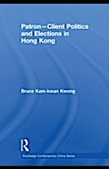 Patron-Client Politics and Elections in Hong Kong - Bruce Kam-kwan Kwong