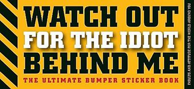 Watch Out for the Idiot Behind Me: The Ultimate Bumper Sticker Book - Cider Mill Press