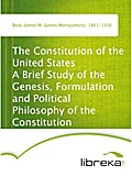 The Constitution of the United States A Brief Study of the Genesis, Formulation and Political Philosophy of the Constitution - James M. (James Montgomery) Beck