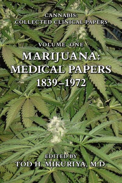Marijuana: Medical Papers, 1839-1972 - M. D. Tod H. Mikuriya