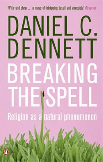 Breaking the Spell - Daniel C. Dennett