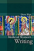 Medieval Women`s Writing - Diane Watt