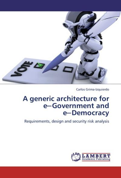 A generic architecture for e-Government and e-Democracy - Carlos Grima-Izquierdo
