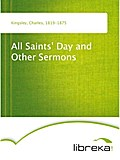 All Saints` Day and Other Sermons - Charles Kingsley