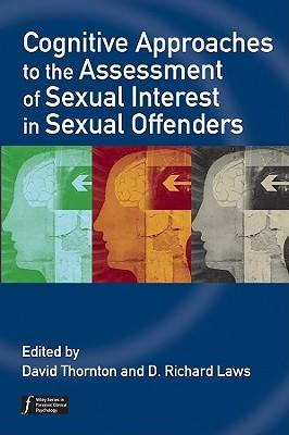 Cognitive Approaches To The Assessment Of Sexual Interest Insexual Offenders