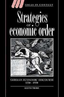 Strategies of Economic Order: German Economic Discourse, 1750-1950