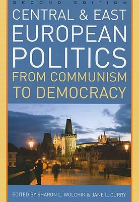 Central and east european politics: from communism to democr acy