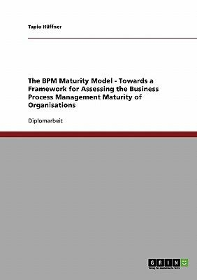 The BPM Maturity Model - Towards a Framework for Assessing the Business Process Management Maturity of Organisations