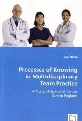Processes of Knowing in Multidisciplinary Team Practice - Eivor Oborn