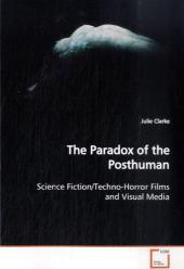 The Paradox of the Posthuman - Julie Clarke