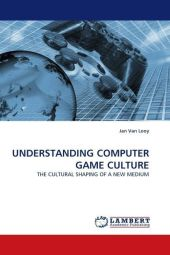 UNDERSTANDING COMPUTER GAME CULTURE - Jan Van Looy