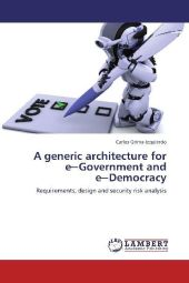 A generic architecture for e Government and e Democracy - Carlos Grima-Izquierdo