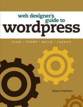 Web Designer's Guide to WordPress - Jesse Friedman