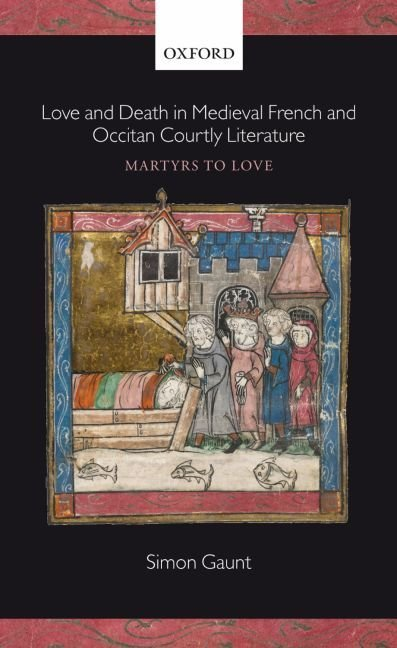Love and Death in Medieval French and Occitan Courtly Literature - Simon Gaunt